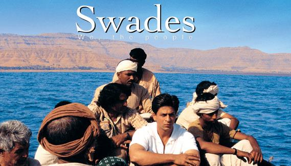 Swades- the classic, we took for granted